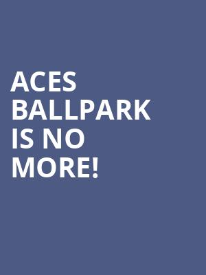 Aces Ballpark is no more